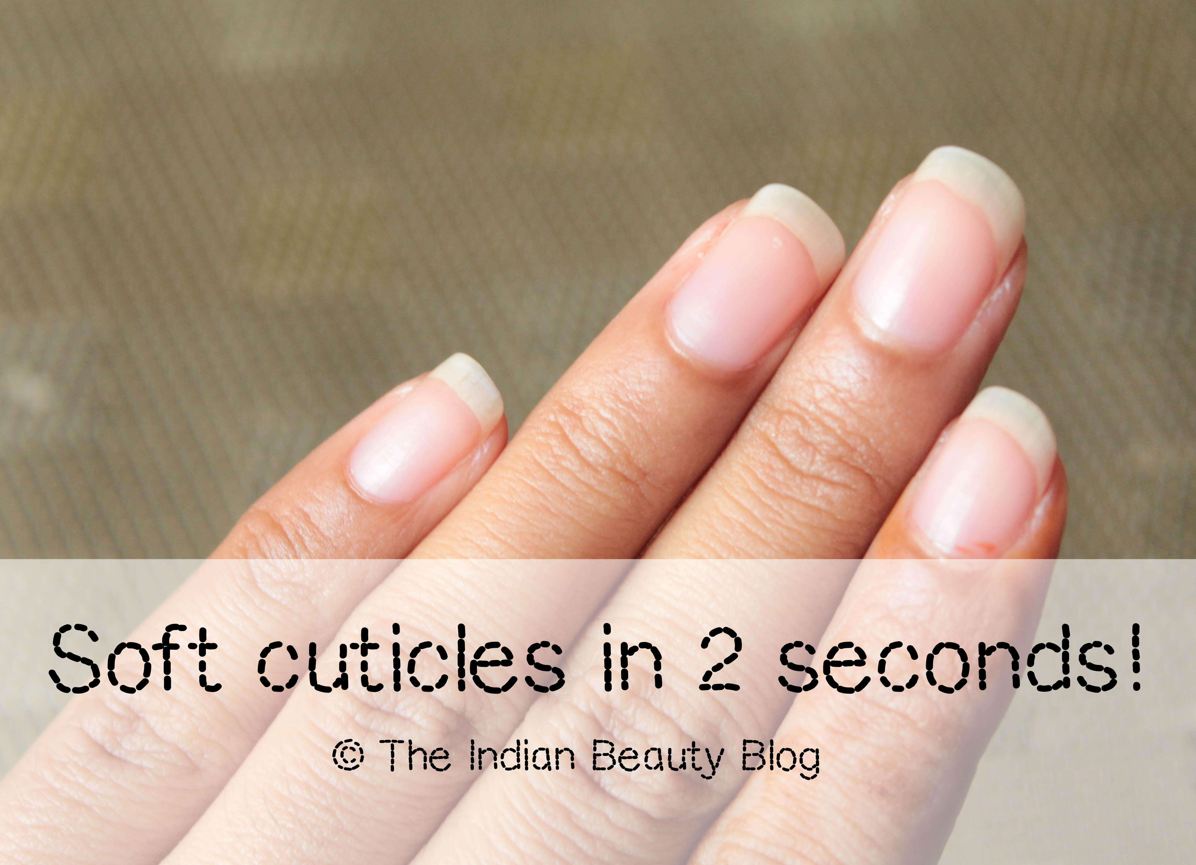 Soft cuticles in an instant |The Indian Beauty Blog